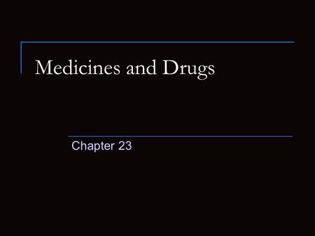 Medicines and Drugs Chapter 23.