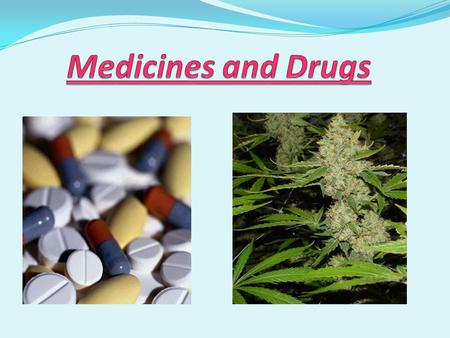 Medicines and Drugs.