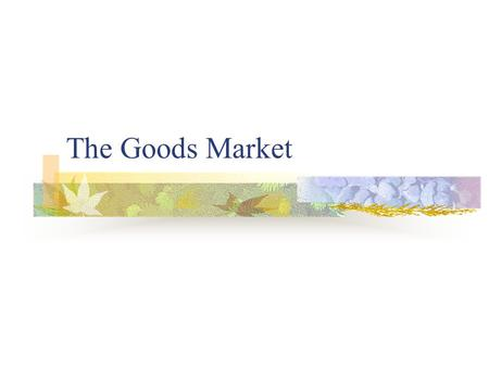 The Goods Market. The Composition of GDP Consumption (C) refers to the goods and services purchased by consumers. Investment (I), sometimes called fixed.