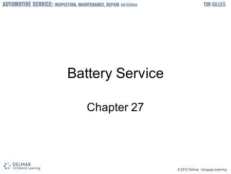 © 2012 Delmar, Cengage Learning Battery Service Chapter 27.