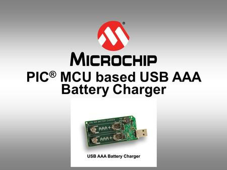PIC® MCU based USB AAA Battery Charger
