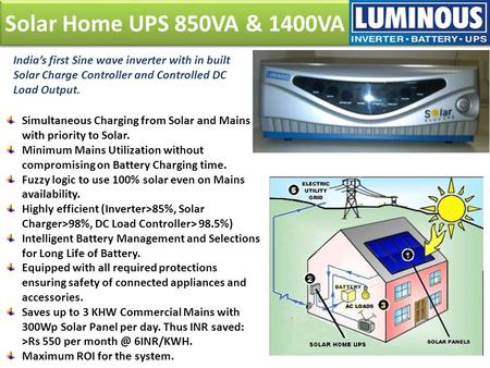 Solar Home UPS 850VA & 1400VA India's first Sine wave inverter with in built Solar Charge Controller and Controlled DC Load Output. Simultaneous Charging.