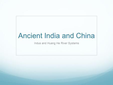 Ancient India and China Indus and Huang He River Systems.