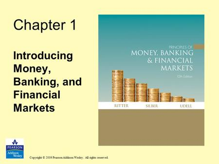 Copyright © 2009 Pearson Addison-Wesley. All rights reserved. Chapter 1 Introducing Money, Banking, and Financial Markets.