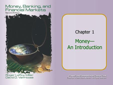 PowerPoint Presentation by Charlie Cook Copyright © 2004 South-Western. All rights reserved. Chapter 1 Money— An Introduction.