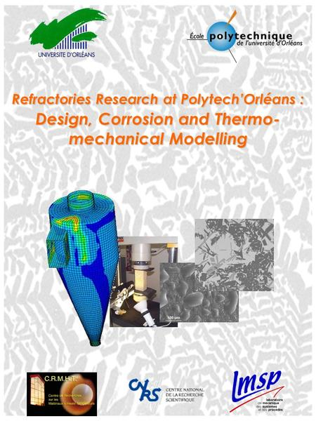 Refractories Research at Polytech'Orléans : Design, Corrosion and Thermo- mechanical Modelling.