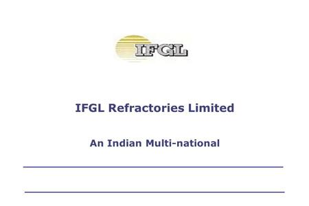 IFGL Refractories Limited An Indian Multi-national.