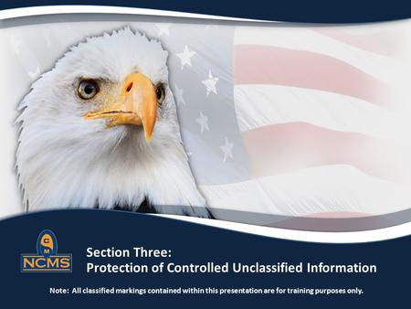 Section Three: 		Protection of Controlled Unclassified Information Note: All classified markings contained within this.