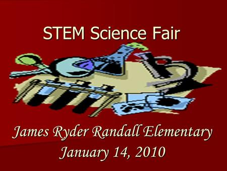 STEM Science Fair James Ryder Randall Elementary January 14, 2010.