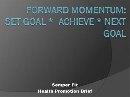 Semper Fit Health Promotion Brief. Step back Imagine the possibilities Create the plan Enjoy the process Relish the outcome.