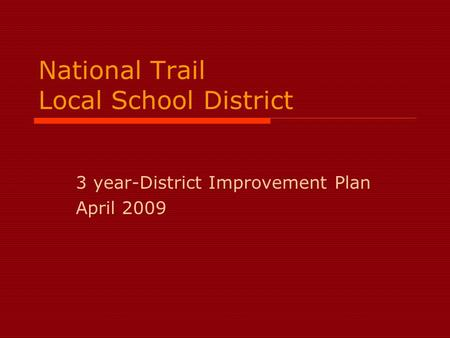 National Trail Local School District 3 year-District Improvement Plan April 2009.