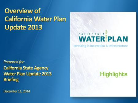 2 1)Familiarize State agency staff with Water Plan Update 2013 information, tools and resources 2)Identify opportunities for State agencies to derive.