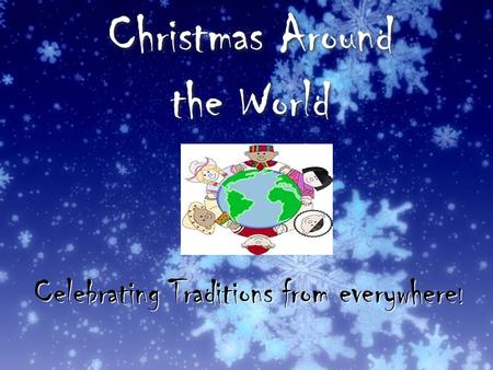 Christmas Around the World Celebrating Traditions from everywhere !