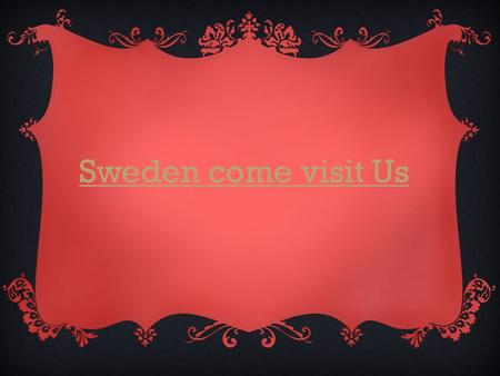 Sweden come visit Us. CHRISTMAS AROUND THE WORLD Sweden.