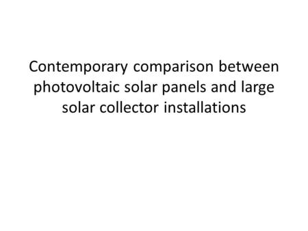 Contemporary comparison between photovoltaic solar panels and large solar collector installations.
