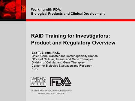 U.S. DEPARTMENT OF HEALTH AND HUMAN SERVICES NATIONAL INSTITUTES OF HEALTH Working with FDA: Biological Products and Clinical Development RAID Training.