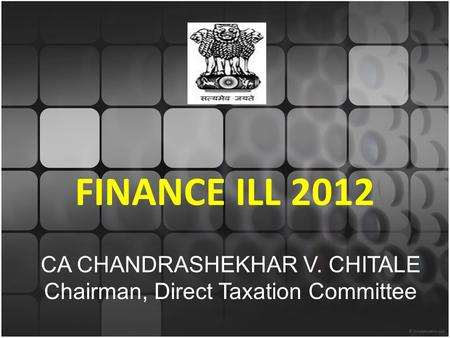FINANCE ILL 2012 CA CHANDRASHEKHAR V. CHITALE Chairman, Direct Taxation Committee.