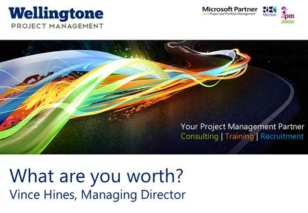 Click to edit Master title style www.wellingtone.co.uk What are you worth? Vince Hines, Managing Director.