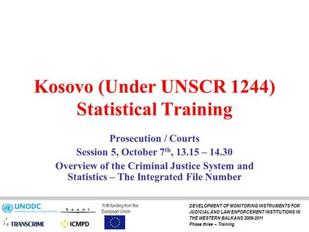 Kosovo (Under UNSCR 1244) Statistical Training Prosecution / Courts Session 5, October 7 th, 13.15 – 14.30 Overview of the Criminal Justice System and.