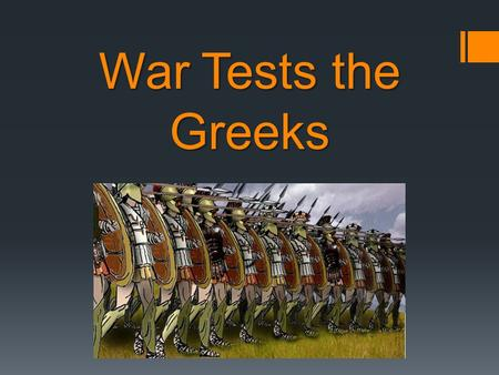 War Tests the Greeks. The Greeks fought several wars between 500 and 400 B.C.