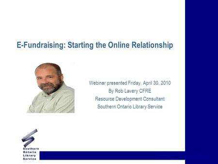 {title of presentation} E-Fundraising: Starting the Online Relationship Webinar presented Friday, April 30, 2010 By Rob Lavery CFRE Resource Development.