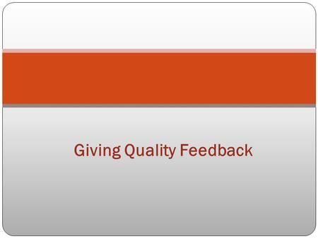 Giving Quality Feedback. Evaluative vs. Descriptive Evaluative Feedback Descriptive Feedback Typically uses a single measurement May compare students.