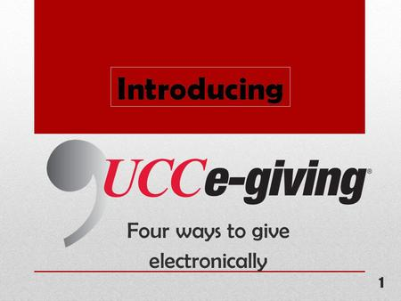 Four ways to give electronically 1. Making it easy for givers to give! 2.