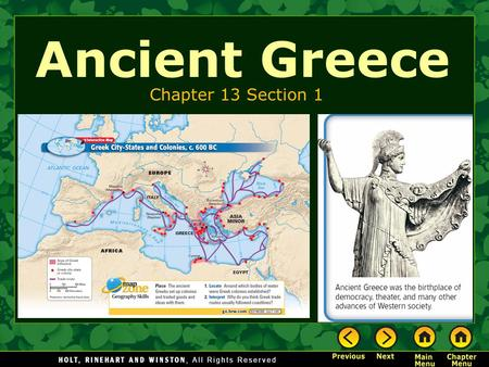 Ancient Greece Chapter 13 Section 1. Ancient Greece The Big Idea Through colonization, trade, and conquest, the Greeks spread their culture in Europe.