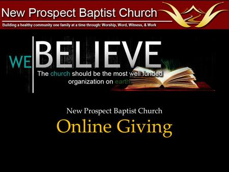 New Prospect Baptist Church Online Giving. F IRST TIME LOGGING IN ? S ELECT TO CREATE YOUR ACCOUNT I F YOU HAVE PREVIOUSLY CREATED AN ACCOUNT – ENTER.