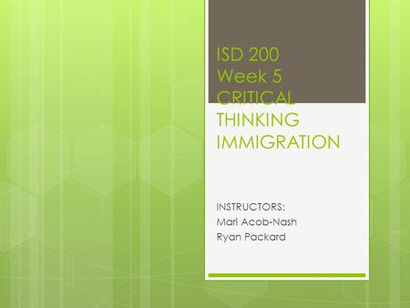 ISD 200 Week 5 CRITICAL THINKING IMMIGRATION INSTRUCTORS: Mari Acob-Nash Ryan Packard.