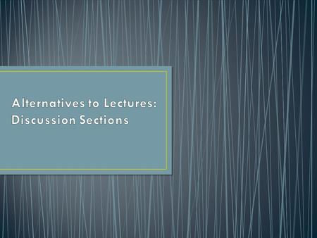 Alternatives to Lectures: Discussion Sections
