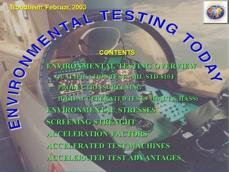 ENVIRONMENTAL TESTING OVERVIEW QUALIFICATION TESTS MIL-STD-810 F PRODUCTION SCREENING HIGH ACCELERATED TESTS (HALT & HASS) ENVIRONMENTAL STRESSES SCREENING.