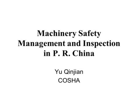 Machinery Safety Management and Inspection in P. R. China Yu Qinjian COSHA.