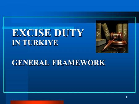 1 EXCISE DUTY IN TURKIYE GENERAL FRAMEWORK. 2 CONTENTS I.General Explanations II.Legislation III.General Structure IV.Goods Within the Scope V.Common.