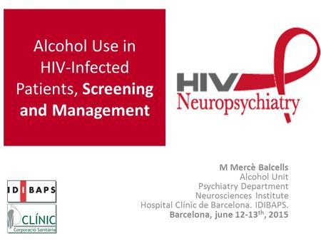Alcohol Use in HIV-Infected Patients, Screening and Management M Mercè Balcells Alcohol Unit Psychiatry Department Neurosciences Institute Hospital Clínic.
