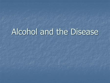 Alcohol and the Disease. Alcoholism Over 100,000 deaths per year in the U.S. due to alcohol and alcoholism Over 100,000 deaths per year in the U.S. due.