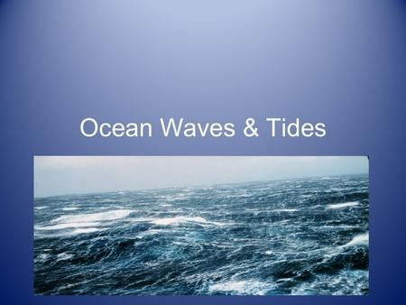 Ocean Waves & Tides. Waves The result of repeated and periodic disturbances that cause energy to be transported through water. Very little water is transported.