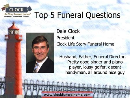 Www.clockfuneralhome.com Top 5 Funeral Questions Dale Clock President Clock Life Story Funeral Home Husband, Father, Funeral Director, Pretty good singer.