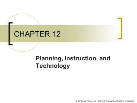 © 2009 McGraw-Hill Higher Education. All rights reserved. CHAPTER 12 Planning, Instruction, and Technology.