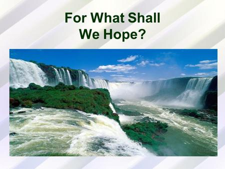 For What Shall We Hope?. Does the Bible Speak of Two Different Hopes for Two Different Groups? Three basic Scriptures are used to support the claim that.