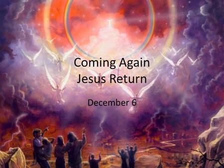 "Coming Again Jesus Return December 6. Think About It … What is your most memorable ""returning home"" experience? What is your most memorable ""returning."