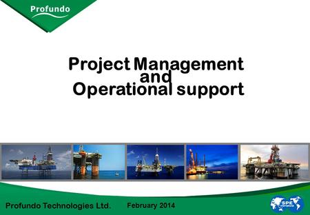 Profundo Technologies Ltd. Project Management and Operational support February 2014.