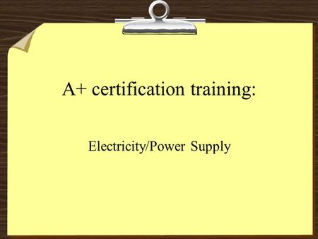 A+ certification training: Electricity/Power Supply.