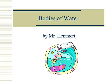 Bodies of Water by Mr. Hemmert. Web of Life  Oceans cover about 70% of the Earth's surface. The oceans contain roughly 97% of the Earth's water supply.