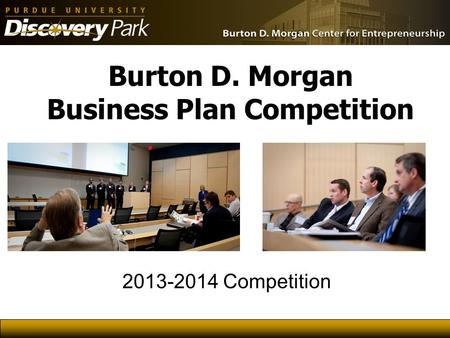 Burton D. Morgan Business Plan Competition 2013-2014 Competition.