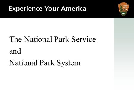 The National Park Service and National Park System.