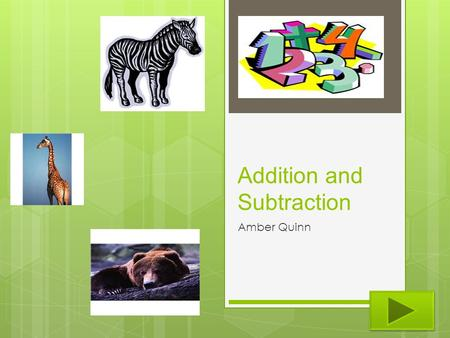 Addition and Subtraction Amber Quinn.  Content Area: Mathematics  Grade Level: 1 st grade  Summary: The purpose of this activity is for the student.