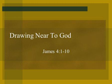 Drawing Near To God James 4:1-10. What is the source of so many conflicts and problems that Christians face in their lives? The conflict between wanting.