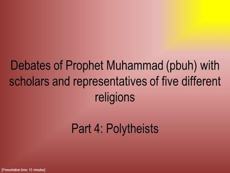 Debates of Prophet Muhammad (pbuh) with scholars and representatives of five different religions Part 4: Polytheists [Presentation time: 13 minutes]