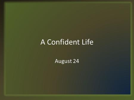 A Confident Life August 24. Think About It … In what kinds of situations have you felt intimidated? Some people – even believers – feel intimidated at.